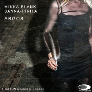 Mikka Blank & Sanna-Pirita - Argos BRR003 blankTON recordings